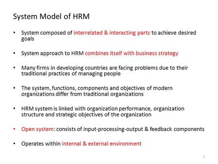 System Model of HRM System composed of interrelated & interacting parts to achieve desired goals System approach to HRM combines itself with business strategy.
