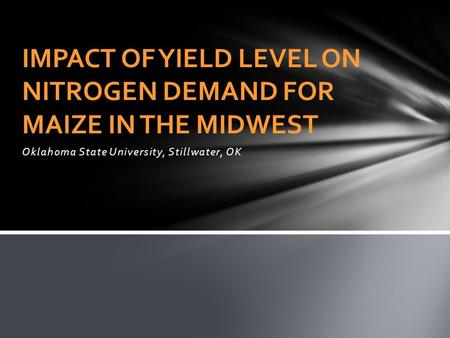 Oklahoma State University, Stillwater, OK IMPACT OF YIELD LEVEL ON NITROGEN DEMAND FOR MAIZE IN THE MIDWEST.