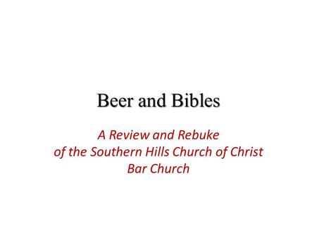 Beer and Bibles A Review and Rebuke of the Southern Hills Church of Christ Bar Church.