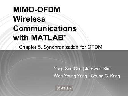 MIMO-OFDM Wireless Communications with MATLAB ® Yong Soo Cho | Jaekwon Kim Won Young Yang | Chung G. Kang Chapter 5. Synchronization for OFDM.