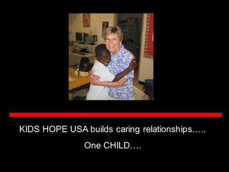 KIDS HOPE USA builds caring relationships….. One CHILD….