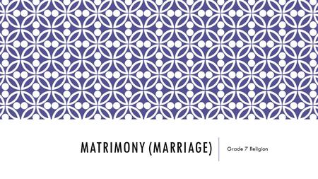 MATRIMONY (MARRIAGE) Grade 7 Religion. WHAT IS MATRIMONY? Matrimony is the sacrament that gives a couple the grace to love each other as Christ loves.