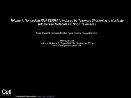 Telomeric Noncoding RNA TERRA Is Induced by Telomere Shortening to Nucleate Telomerase Molecules at Short Telomeres Emilio Cusanelli, Carmina Angelica.