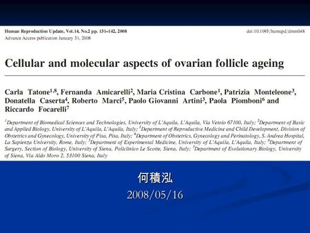 何積泓2008/05/16. Ovarian follicle ageing The biologic capacity of a woman to reproduce drops after a peak of efficiency in the early 20s The biologic capacity.