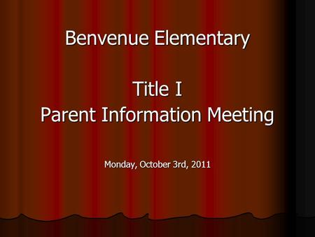 Benvenue Elementary Title I Parent Information Meeting Monday, October 3rd, 2011.