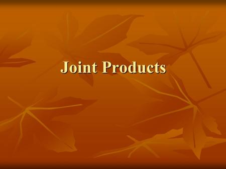 Joint Products. Joint products are main products that are results form manufacturing operations in which companies produce two or more products of significant.