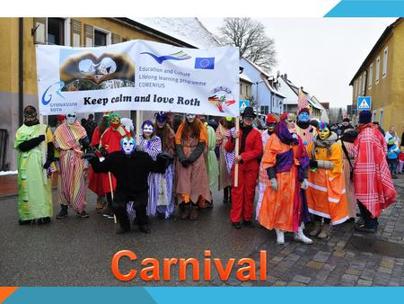 "WHAT IS CARNIVAL ? Carnival is typical for lots of regions in Germany It is called "" the fifth season of the year"" The people like to be crazy and funny."