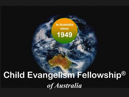 Child Evangelism Fellowship ® of Australia In Australia since 1949.