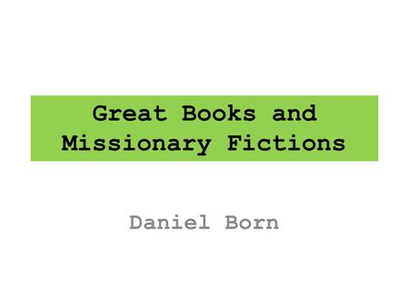 Great Books and Missionary Fictions Daniel Born. The Batman and Robin of the 20 th Century Great Books Movement.