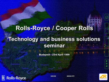 Endend Rolls-Royce / Cooper Rolls 009503 PPT 10/03/99 Technology and business solutions seminar Budapest - 23rd April 1999.