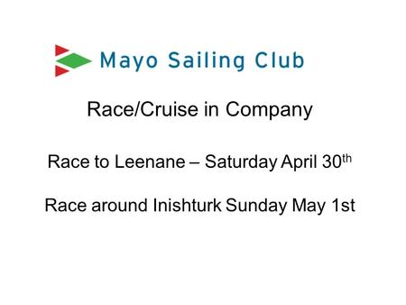 Race/Cruise in Company Race to Leenane – Saturday April 30 th Race around Inishturk Sunday May 1st.