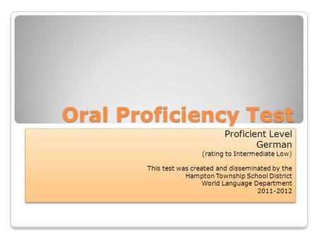 Oral Proficiency Test Proficient Level German (rating to Intermediate Low) This test was created and disseminated by the Hampton Township School District.