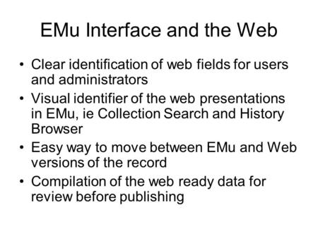 EMu Interface and the Web Clear identification of web fields for users and administrators Visual identifier of the web presentations in EMu, ie Collection.