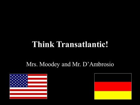 Think Transatlantic! Mrs. Moodey and Mr. D'Ambrosio.