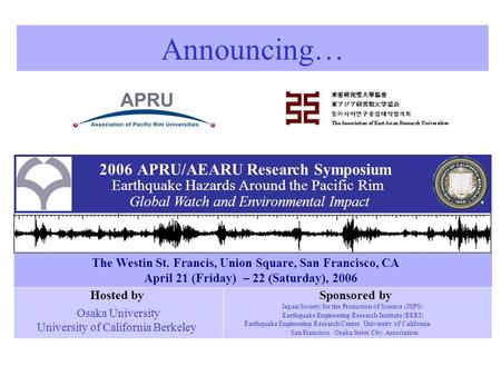2006APRU/AEARU Research Symposium Earthquake Hazards Around the Pacific Rim Global Watch and Environmental Impact Sponsored by Japan Society for the Promotion.