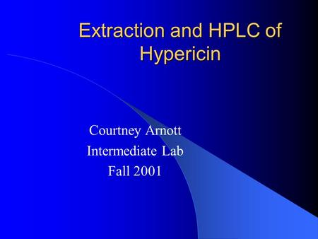 Extraction and HPLC of Hypericin Courtney Arnott Intermediate Lab Fall 2001.