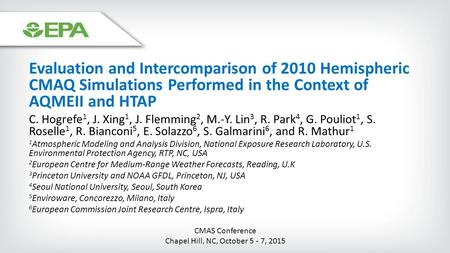 Evaluation and Intercomparison of 2010 Hemispheric CMAQ Simulations Performed in the Context of AQMEII and HTAP C. Hogrefe 1, J. Xing 1, J. Flemming 2,