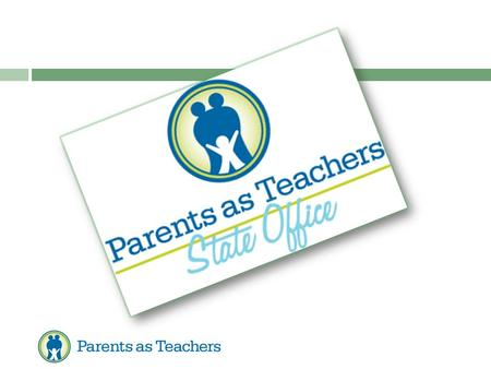 Parents as Teachers © (PAT)  Vision All children will learn, grow and develop to realize their full potential.  Mission To provide the information,