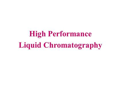 High Performance Liquid Chromatography. The chromatogram is a record of detector output Vs time as the analyte passes through the chromatography.