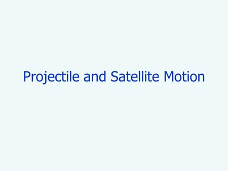 Projectile and Satellite Motion PROJECTILE MOTION We choose to break up Projectile Motion as a combination of vertical free-fall motion and horizontal.