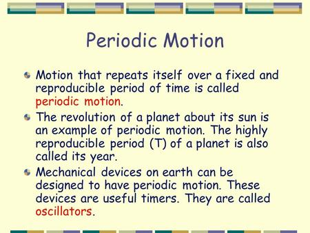 Periodic Motion Motion that repeats itself over a fixed and reproducible period of time is called periodic motion. The revolution of a planet about its.