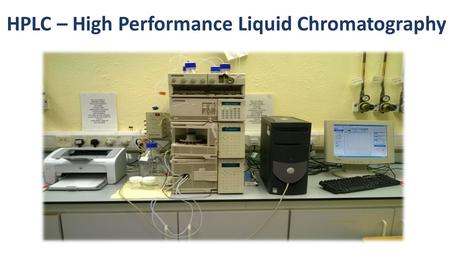 HPLC – High Performance Liquid Chromatography. 2. Degasser 5. Injector 9. Waste 6. Column 7. Detector 8. Computer 1. Solvent reservoir 4. Pump 3. Mixing.