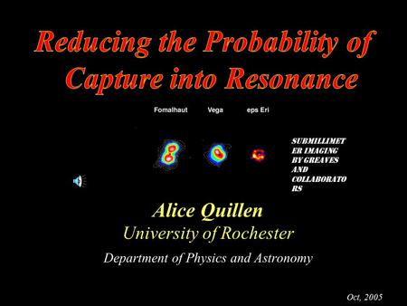 Alice Quillen University of Rochester Department of Physics and Astronomy Oct, 2005 Submillimet er imaging by Greaves and collaborato rs.