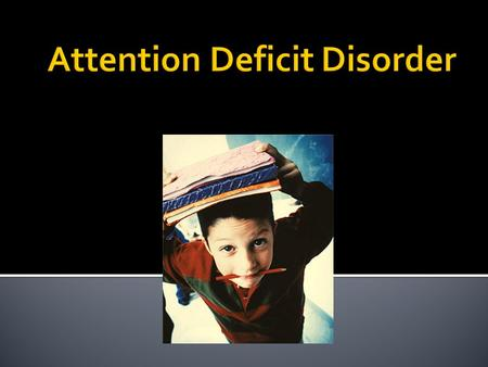  An attention-deficit disorder is a developmental disorder characterized by developmentally inappropriate degrees of inattention, overactivity, and impulsivity.