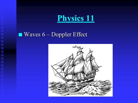 Physics 11 n Waves 6 – Doppler Effect. Constructive & Destructive Interference: