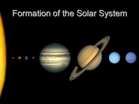 Formation of the Solar System. Demonstration There are four bowls with pepper around the room. Get in a place where you can observe it. There are four.