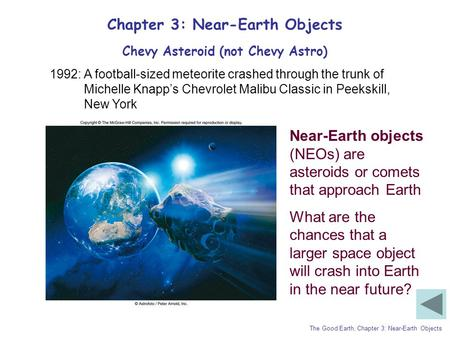 Chapter 3: Near-Earth Objects The Good Earth, Chapter 3: Near-Earth Objects Chevy Asteroid (not Chevy Astro) 1992: A football-sized meteorite crashed through.