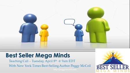 Teaching Call – Tuesday, April 8 9am EDT With New York Times Best-Selling Author Peggy McColl Best Seller Mega Minds 1http://peggymccoll.com.