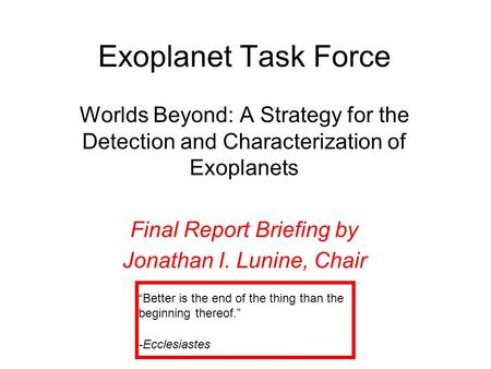 Exoplanet Task Force Worlds Beyond: A Strategy for the Detection and Characterization of Exoplanets Final Report Briefing by Jonathan I. Lunine, Chair.
