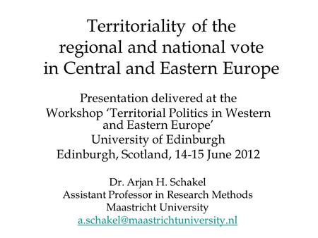 Territoriality of the regional and national vote in Central and Eastern Europe Presentation delivered at the Workshop 'Territorial Politics in Western.