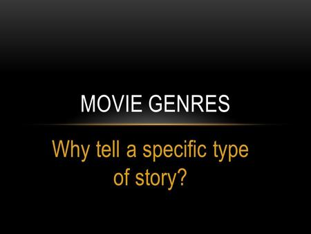 Why tell a specific type of story? MOVIE GENRES. FAVORITE TYPE OF STORY We've been asked this question a lot during the course of the past few weeks but.