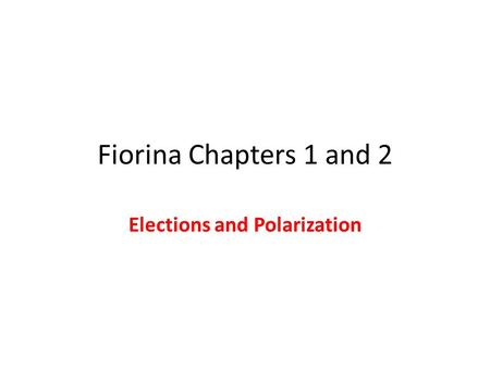 Fiorina Chapters 1 and 2 Elections and Polarization.