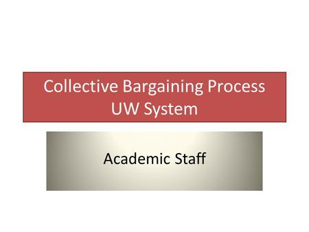Collective Bargaining Process UW System Academic Staff.