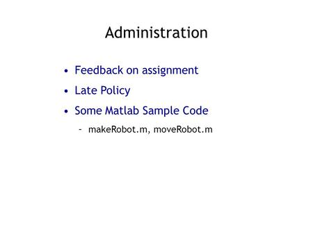 Administration Feedback on assignment Late Policy