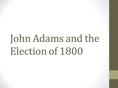 John Adams and the Election of 1800. 2 Visions of America, A History of the United States Electoral vote7168 States carried97 Popular vote 35,7 26 31,1.