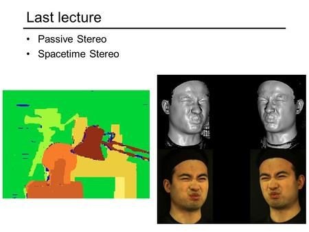 Last lecture Passive Stereo Spacetime Stereo.