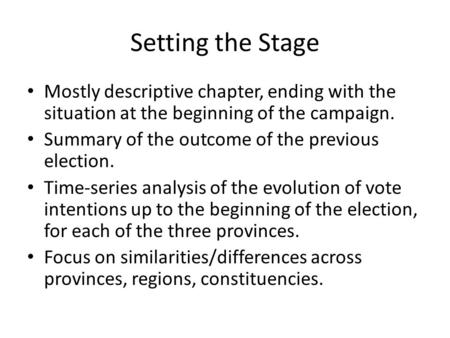 Setting the Stage Mostly descriptive chapter, ending with the situation at the beginning of the campaign. Summary of the outcome of the previous election.