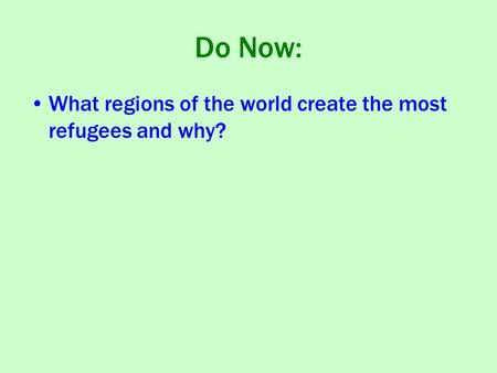 Do Now: What regions of the world create the most refugees and why?