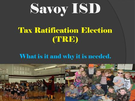 Savoy ISD Tax Ratification Election (TRE) What is it and why it is needed.