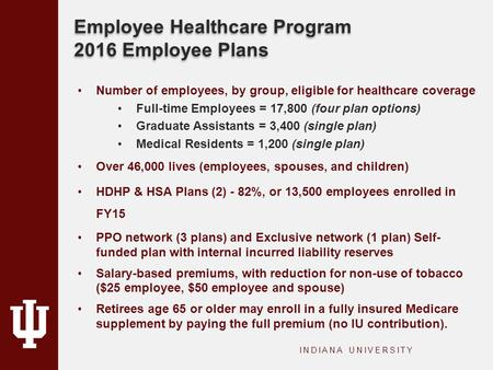 Employee Healthcare Program 2016 Employee Plans INDIANA UNIVERSITY Number of employees, by group, eligible for healthcare coverage Full-time Employees.