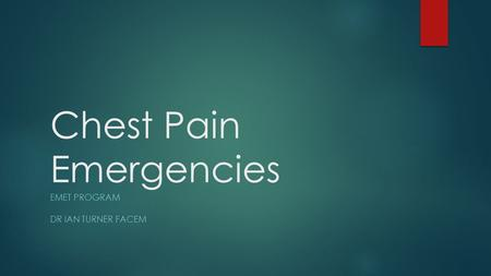 Chest Pain Emergencies EMET PROGRAM DR IAN TURNER FACEM.