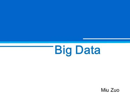Big Data Miu Zuo. Data is emerging as the world's newest resource for competitive advantage.