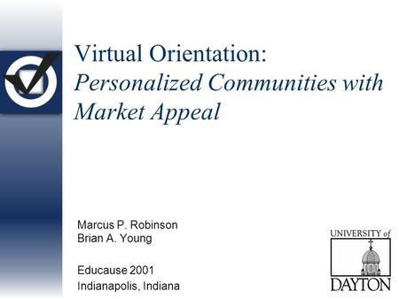 Virtual Orientation: Personalized Communities with Market Appeal Marcus P. Robinson Brian A. Young Educause 2001 Indianapolis, Indiana.