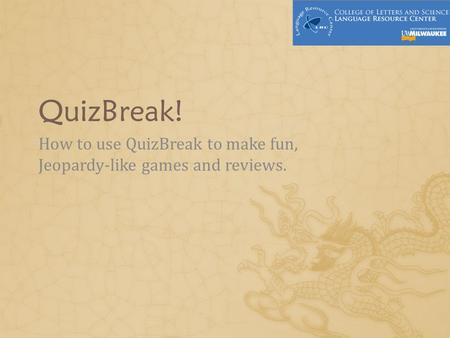 QuizBreak! How to use QuizBreak to make fun, Jeopardy-like games and reviews.