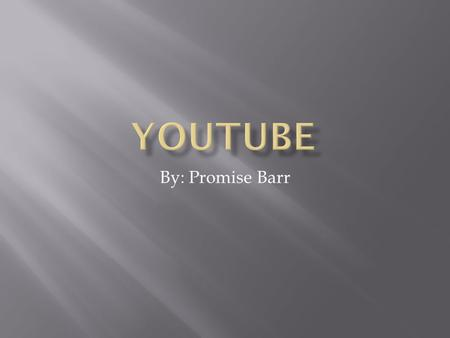 By: Promise Barr. Introduction Youtube has over 3 billion videos watched everyday and over 48 hours of footage posted a minute. Google CEO Eric Schmidt.