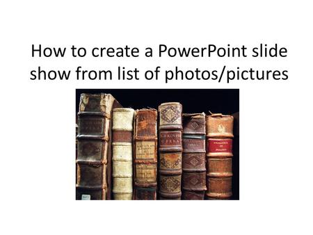 How to create a PowerPoint slide show from list of photos/pictures.